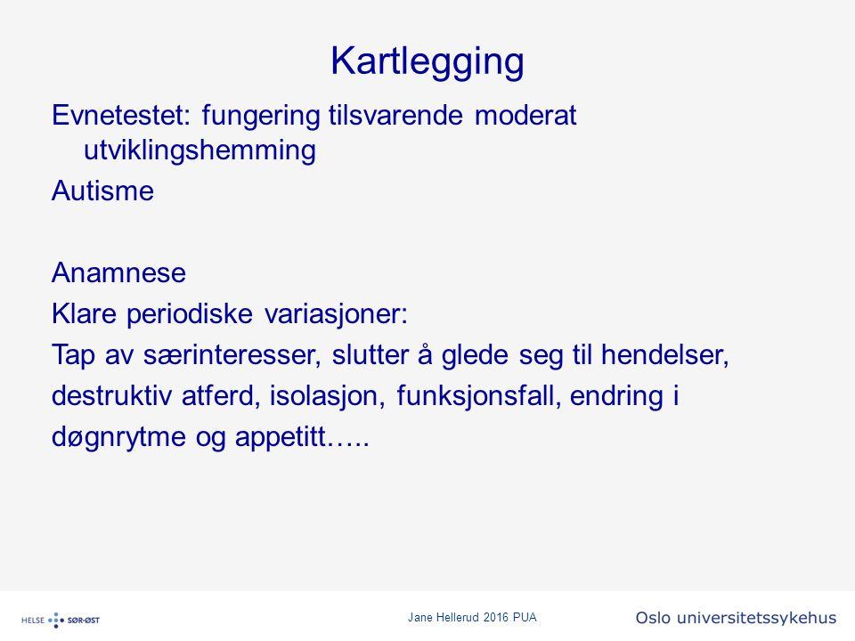 Jane Hellerud 2016 PUA Kartlegging Evnetestet: fungering tilsvarende moderat utviklingshemming Autisme Anamnese Klare periodiske variasjoner: Tap av s