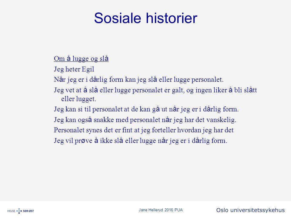 Jane Hellerud 2016 PUA Sosiale historier Om å lugge og sl å Jeg heter Egil N å r jeg er i d å rlig form kan jeg sl å eller lugge personalet. Jeg vet a