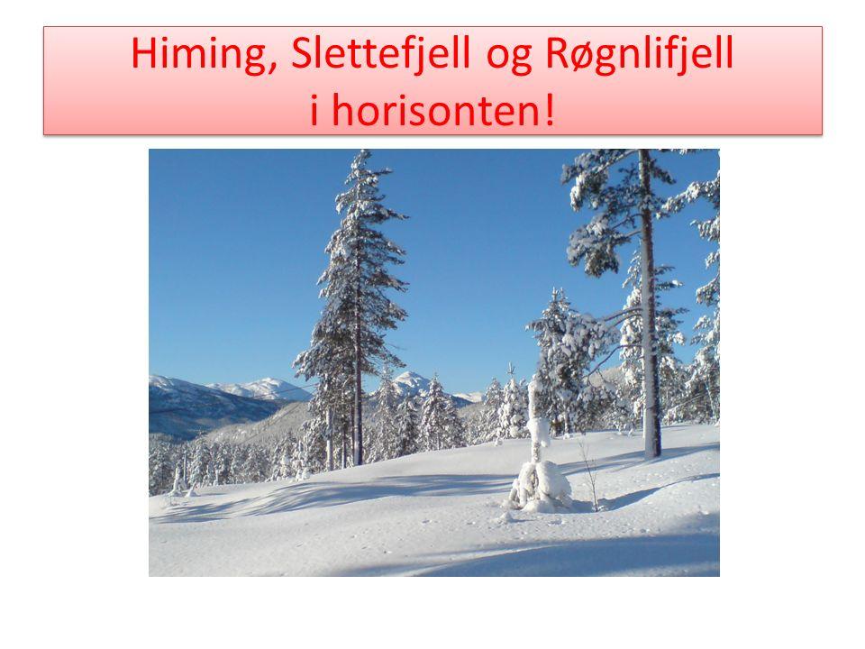 Himing, Slettefjell og Røgnlifjell i horisonten!