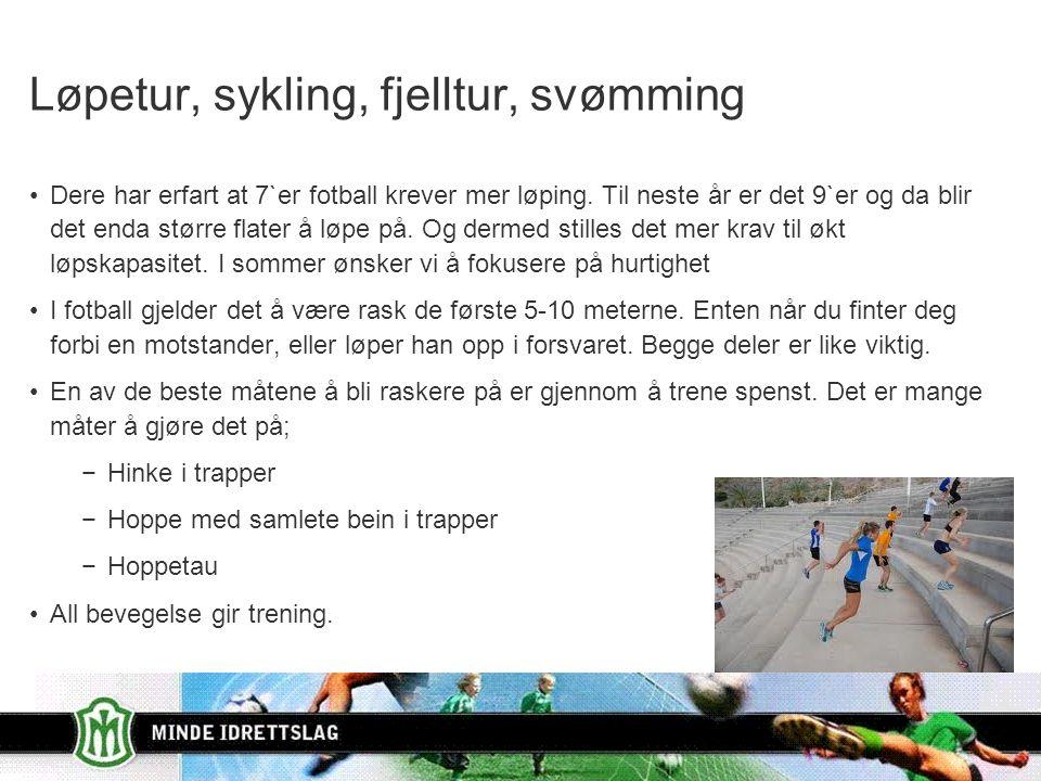 Løpetur, sykling, fjelltur, svømming Dere har erfart at 7`er fotball krever mer løping.