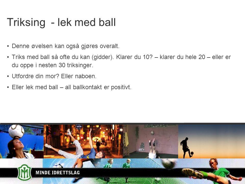 Triksing - lek med ball Denne øvelsen kan også gjøres overalt.