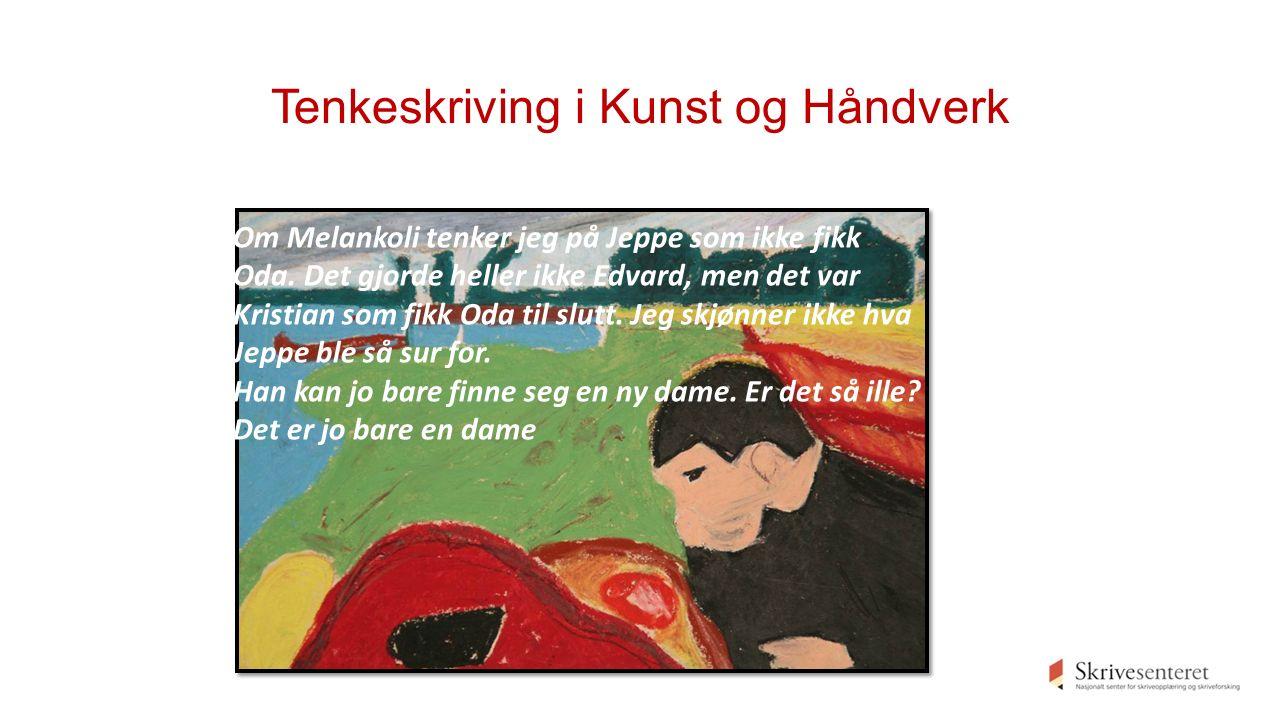 Tenkeskriving i Kunst og Håndverk Om Melankoli tenker jeg på Jeppe som ikke fikk Oda.