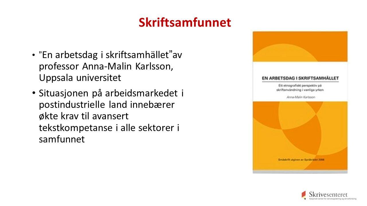 Skriftsamfunnet En arbetsdag i skriftsamhället av professor Anna-Malin Karlsson, Uppsala universitet Situasjonen på arbeidsmarkedet i postindustrielle land innebærer økte krav til avansert tekstkompetanse i alle sektorer i samfunnet