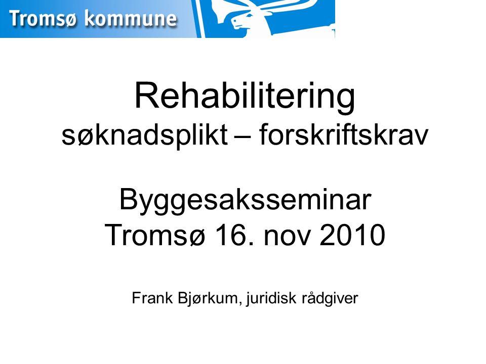 Rehabilitering: Tiltak på eksisterende bebyggelse Søknadsplikten Bygningsmessige tiltak Bruksendring Forskriftskrav På det aktuelle tiltaket På resten av byggverket