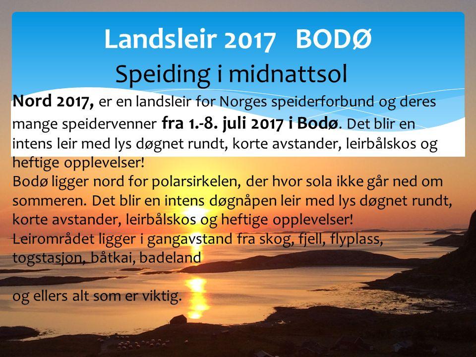 Landsleir 2017 BODØ Speiding i midnattsol Nord 2017, er en landsleir for Norges speiderforbund og deres mange speidervenner fra 1.-8.