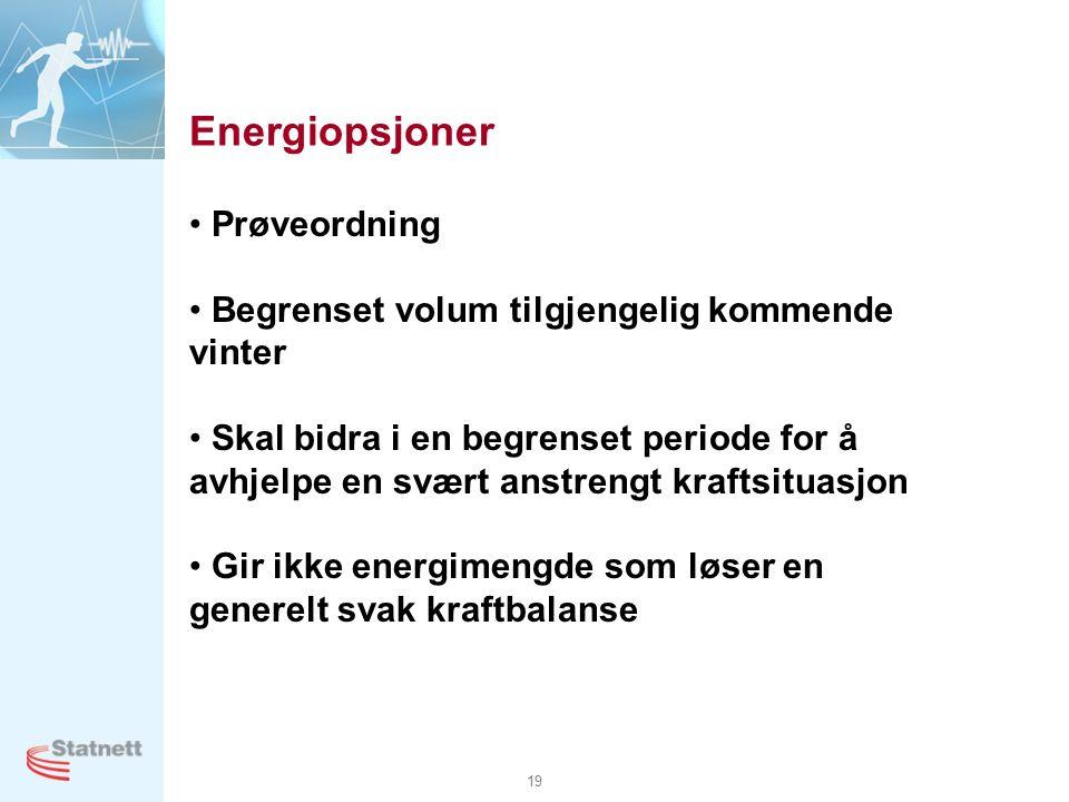 19 Energiopsjoner Prøveordning Begrenset volum tilgjengelig kommende vinter Skal bidra i en begrenset periode for å avhjelpe en svært anstrengt kraftsituasjon Gir ikke energimengde som løser en generelt svak kraftbalanse