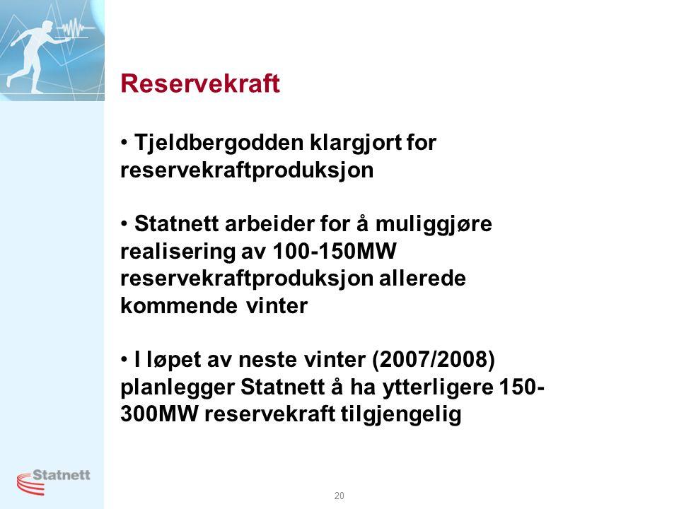 20 Reservekraft Tjeldbergodden klargjort for reservekraftproduksjon Statnett arbeider for å muliggjøre realisering av 100-150MW reservekraftproduksjon allerede kommende vinter I løpet av neste vinter (2007/2008) planlegger Statnett å ha ytterligere 150- 300MW reservekraft tilgjengelig