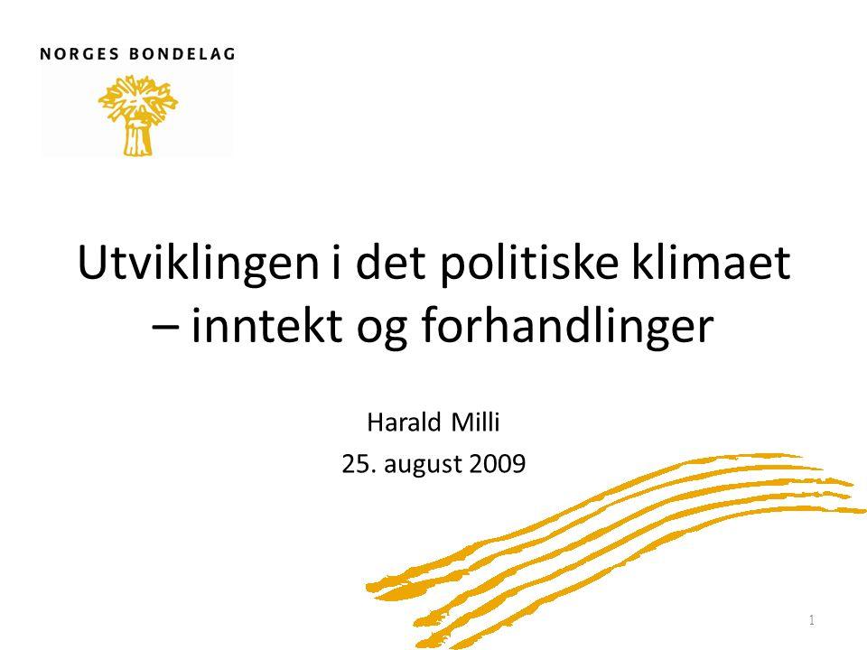 Utviklingen i det politiske klimaet – inntekt og forhandlinger Harald Milli 25. august 2009 1
