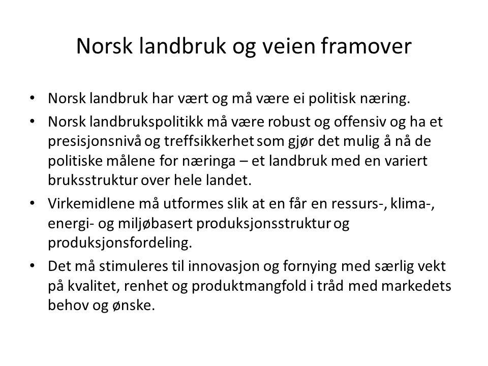 Norsk landbruk og veien framover Norsk landbruk har vært og må være ei politisk næring.