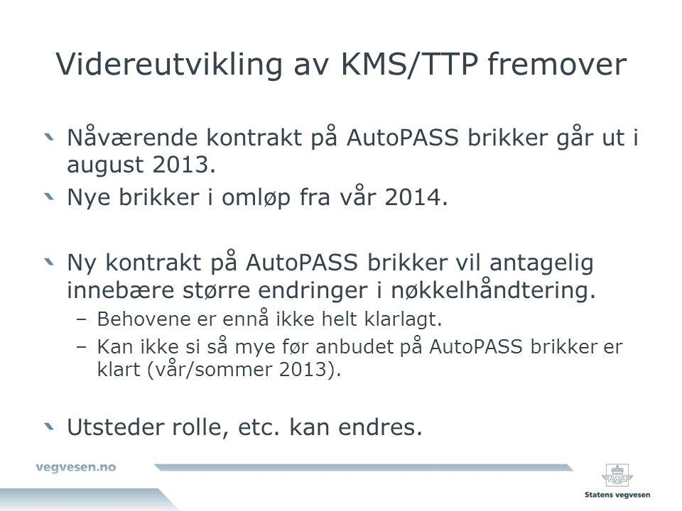 Videreutvikling av KMS/TTP fremover Nåværende kontrakt på AutoPASS brikker går ut i august 2013.