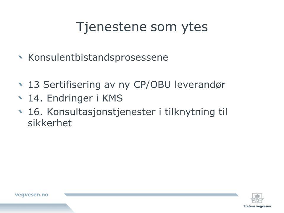 Tjenestene som ytes Konsulentbistandsprosessene 13 Sertifisering av ny CP/OBU leverandør 14.