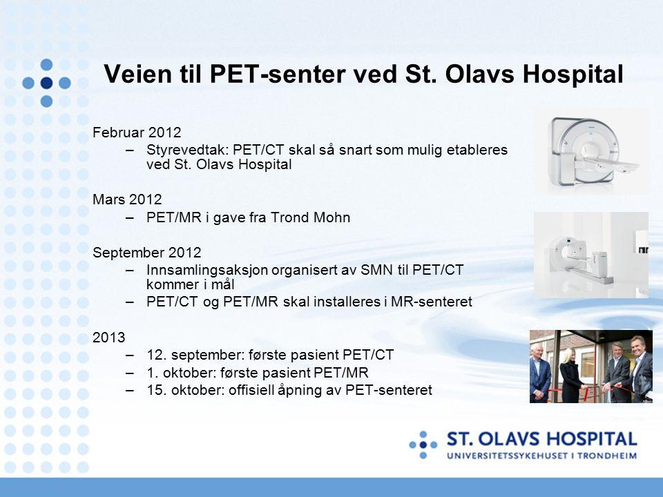 Veien til PET-senter ved St. Olavs Hospital Februar 2012 –Styrevedtak: PET/CT skal så snart som mulig etableres ved St. Olavs Hospital Mars 2012 –PET/
