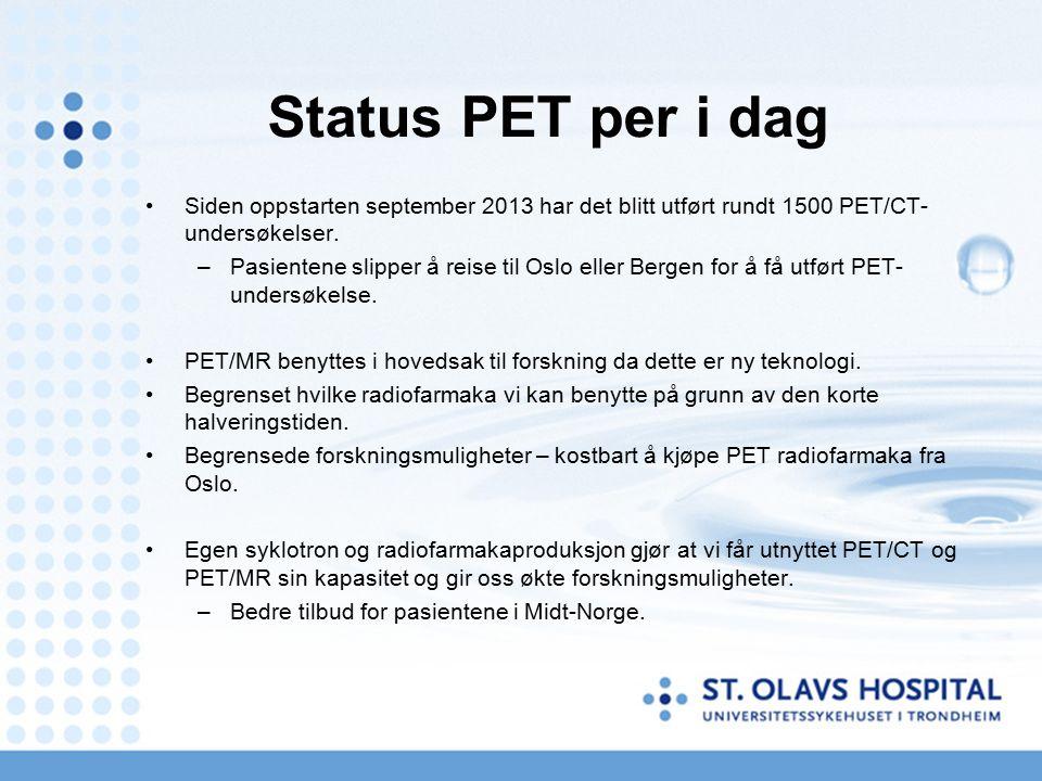 Status PET per i dag Siden oppstarten september 2013 har det blitt utført rundt 1500 PET/CT- undersøkelser. –Pasientene slipper å reise til Oslo eller