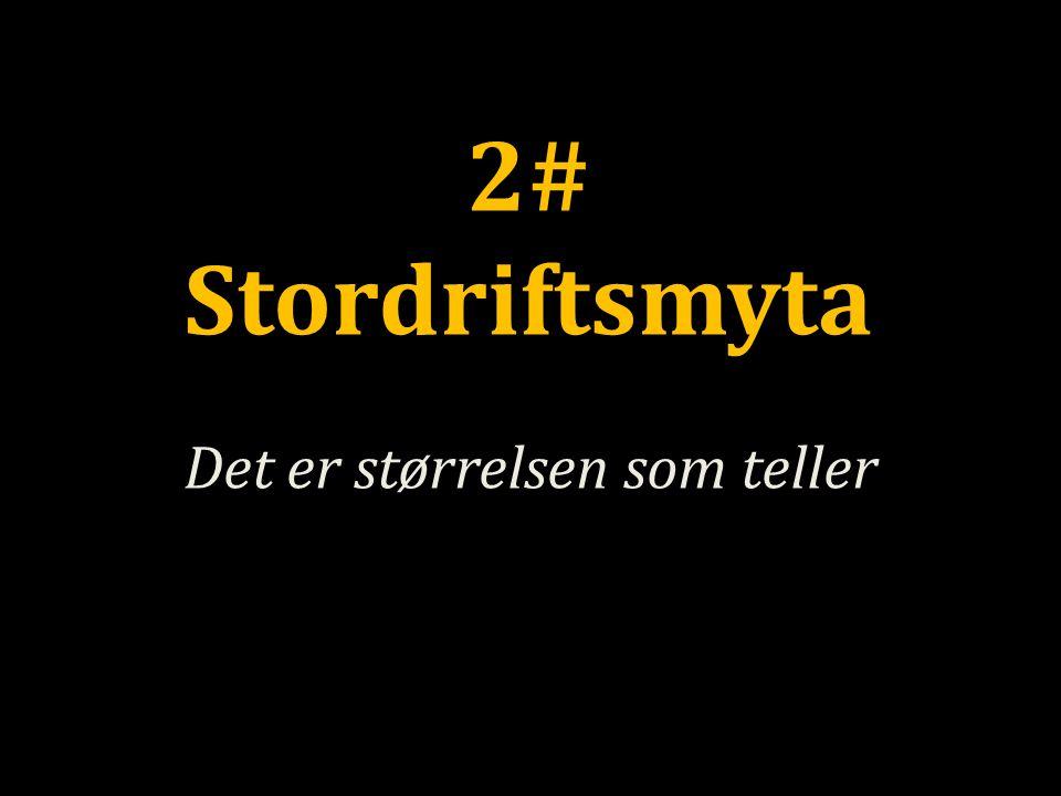 2# Stordriftsmyta Det er størrelsen som teller
