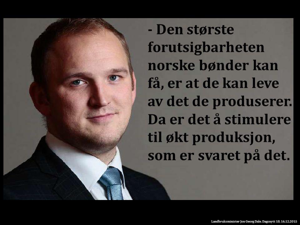 - Den største forutsigbarheten norske bønder kan få, er at de kan leve av det de produserer.