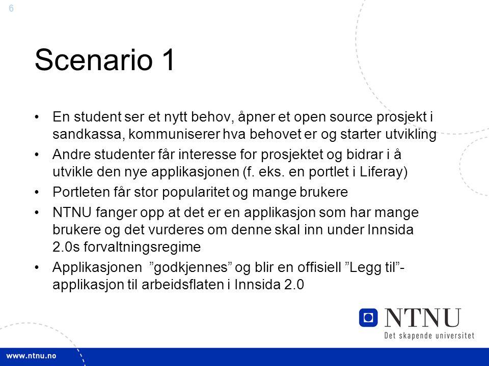 6 Scenario 1 En student ser et nytt behov, åpner et open source prosjekt i sandkassa, kommuniserer hva behovet er og starter utvikling Andre studenter får interesse for prosjektet og bidrar i å utvikle den nye applikasjonen (f.
