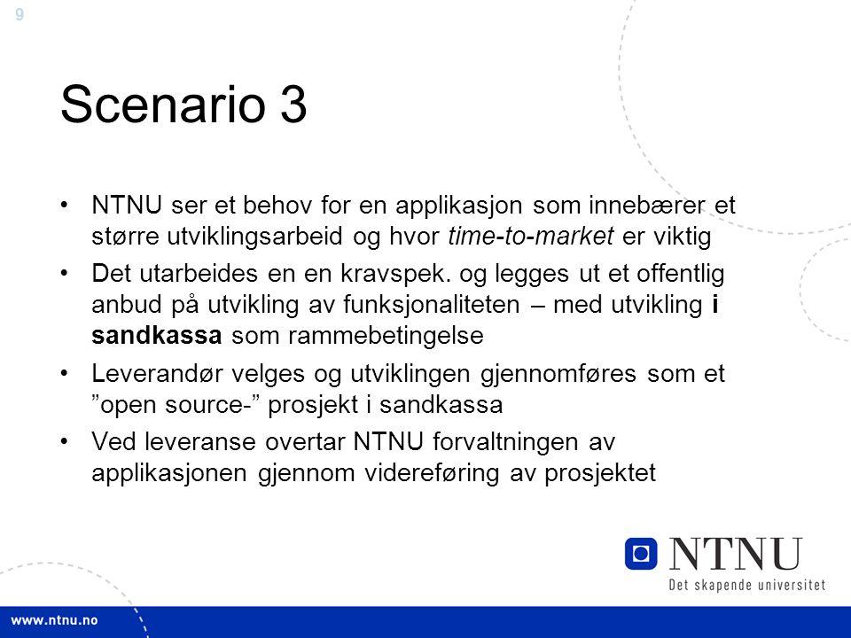 9 Scenario 3 NTNU ser et behov for en applikasjon som innebærer et større utviklingsarbeid og hvor time-to-market er viktig Det utarbeides en en kravspek.