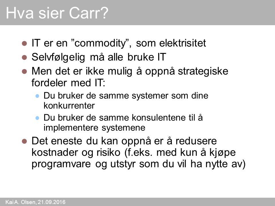 """Kai A. Olsen, 21.09.2016 3 Hva sier Carr? IT er en """"commodity"""", som elektrisitet Selvfølgelig må alle bruke IT Men det er ikke mulig å oppnå strategis"""