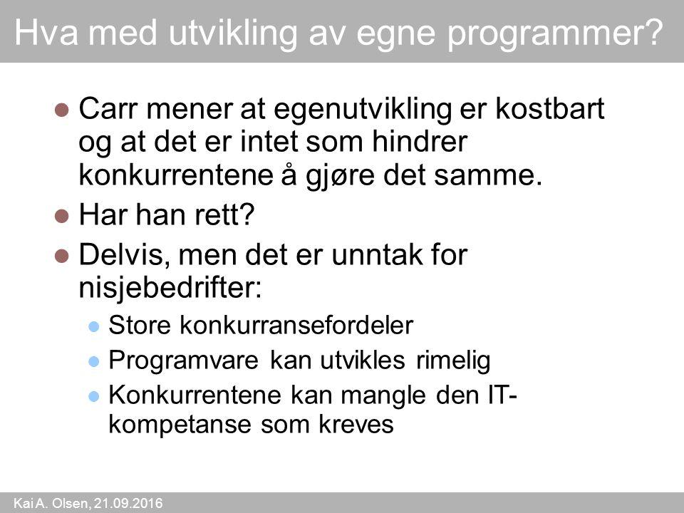 Kai A. Olsen, 21.09.2016 4 Hva med utvikling av egne programmer.