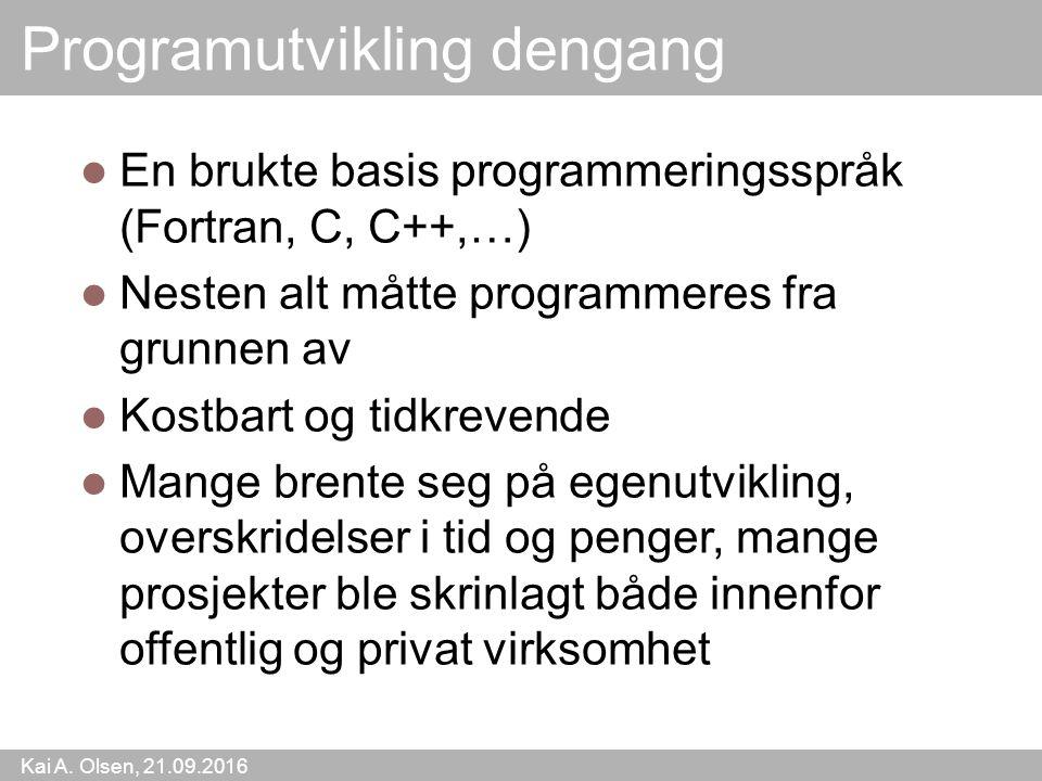 Kai A. Olsen, 21.09.2016 7 Programutvikling dengang En brukte basis programmeringsspråk (Fortran, C, C++,…) Nesten alt måtte programmeres fra grunnen