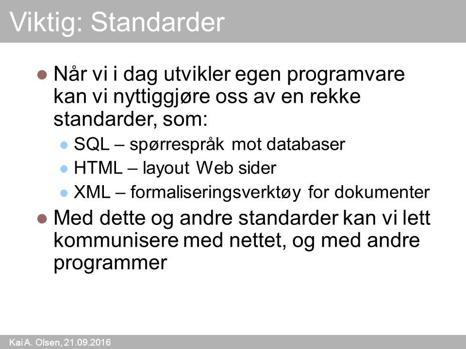 Kai A. Olsen, 21.09.2016 9 Viktig: Standarder Når vi i dag utvikler egen programvare kan vi nyttiggjøre oss av en rekke standarder, som: SQL – spørres