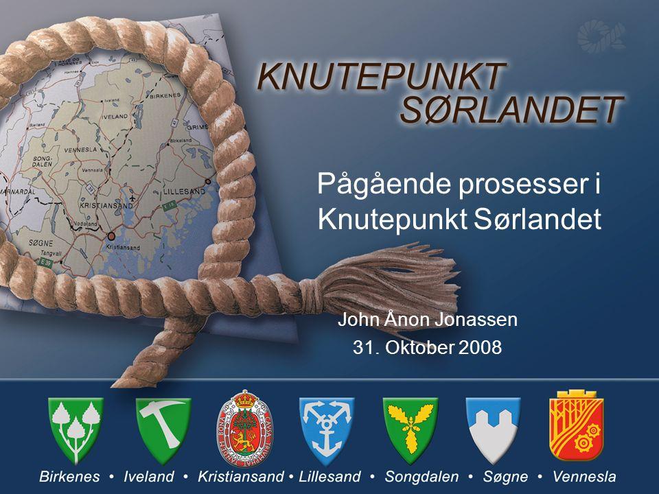 Pågående prosesser i Knutepunkt Sørlandet John Ånon Jonassen 31. Oktober 2008