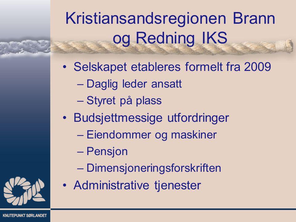 Kristiansandsregionen Brann og Redning IKS Selskapet etableres formelt fra 2009 –Daglig leder ansatt –Styret på plass Budsjettmessige utfordringer –Eiendommer og maskiner –Pensjon –Dimensjoneringsforskriften Administrative tjenester