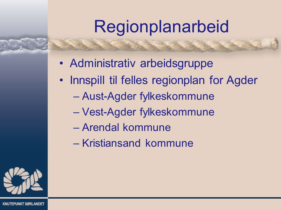 Regionplanarbeid Administrativ arbeidsgruppe Innspill til felles regionplan for Agder –Aust-Agder fylkeskommune –Vest-Agder fylkeskommune –Arendal kom