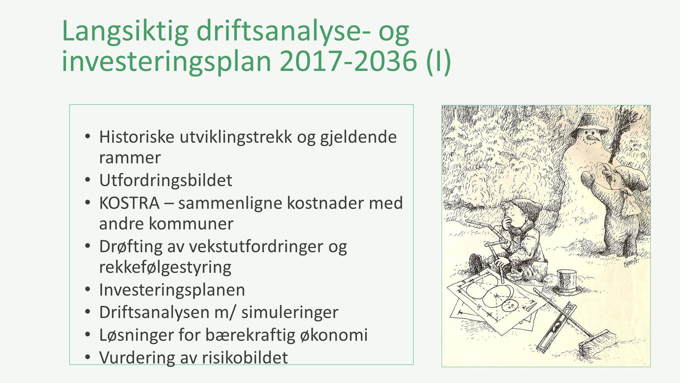 Langsiktig driftsanalyse- og investeringsplan 2017-2036 (I) Historiske utviklingstrekk og gjeldende rammer Utfordringsbildet KOSTRA – sammenligne kost