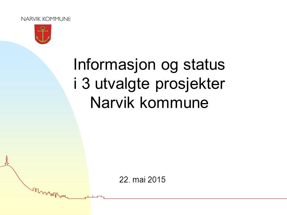 Informasjon og status i 3 utvalgte prosjekter Narvik kommune 22. mai 2015