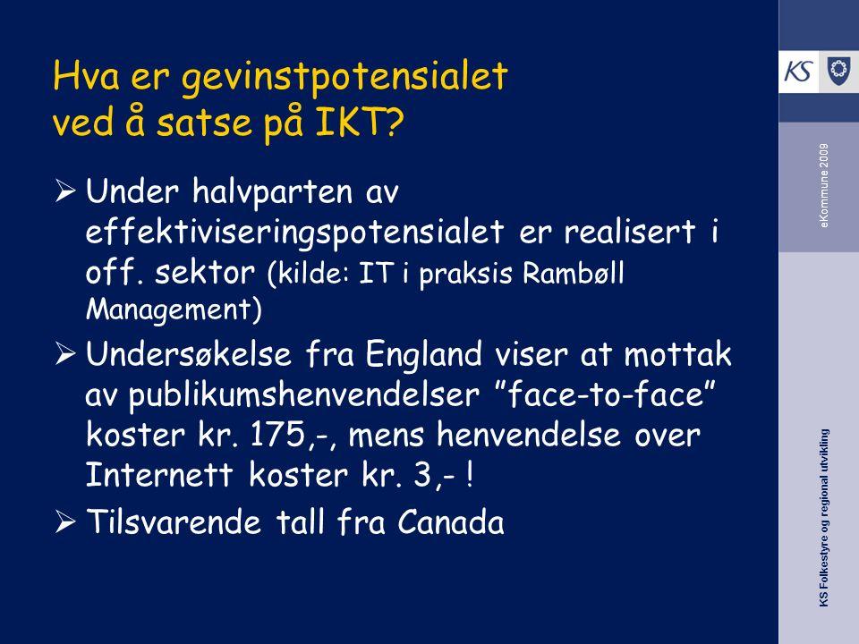 KS Folkestyre og regional utvikling eKommune 2009 Hva er gevinstpotensialet ved å satse på IKT.