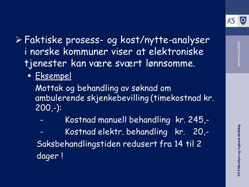 KS Folkestyre og regional utvikling eKommune 2009  Faktiske prosess- og kost/nytte-analyser i norske kommuner viser at elektroniske tjenester kan være svært lønnsomme.