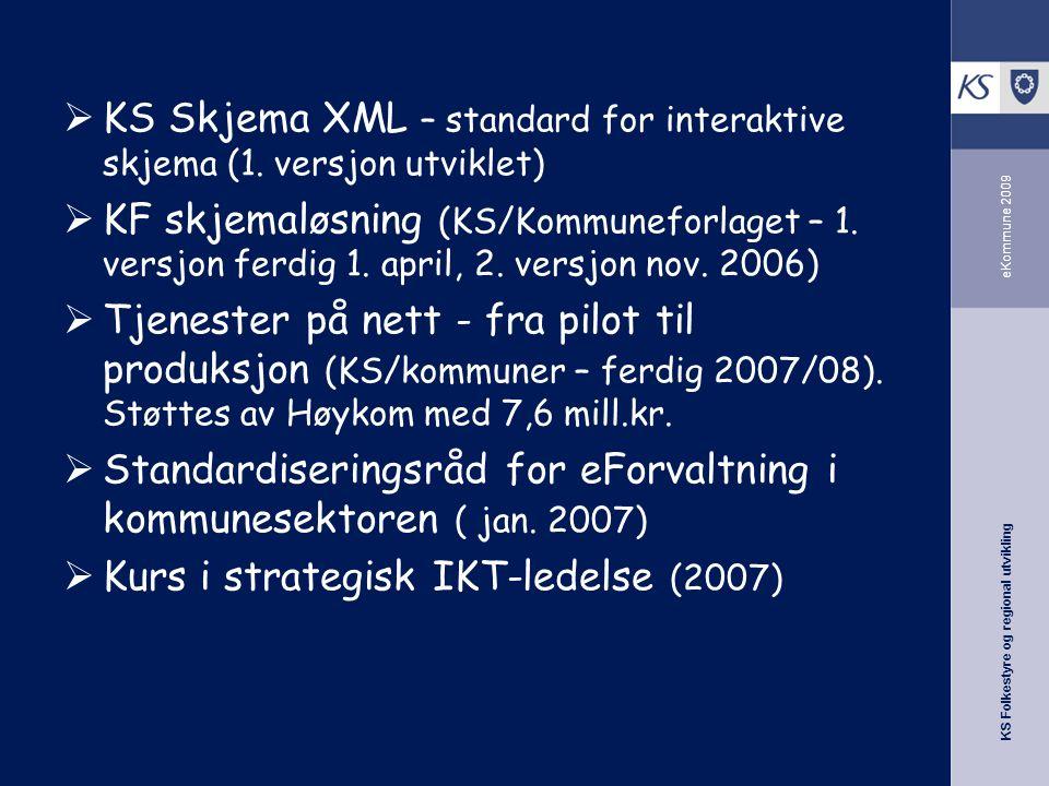 KS Folkestyre og regional utvikling eKommune 2009  KS Skjema XML – standard for interaktive skjema (1.