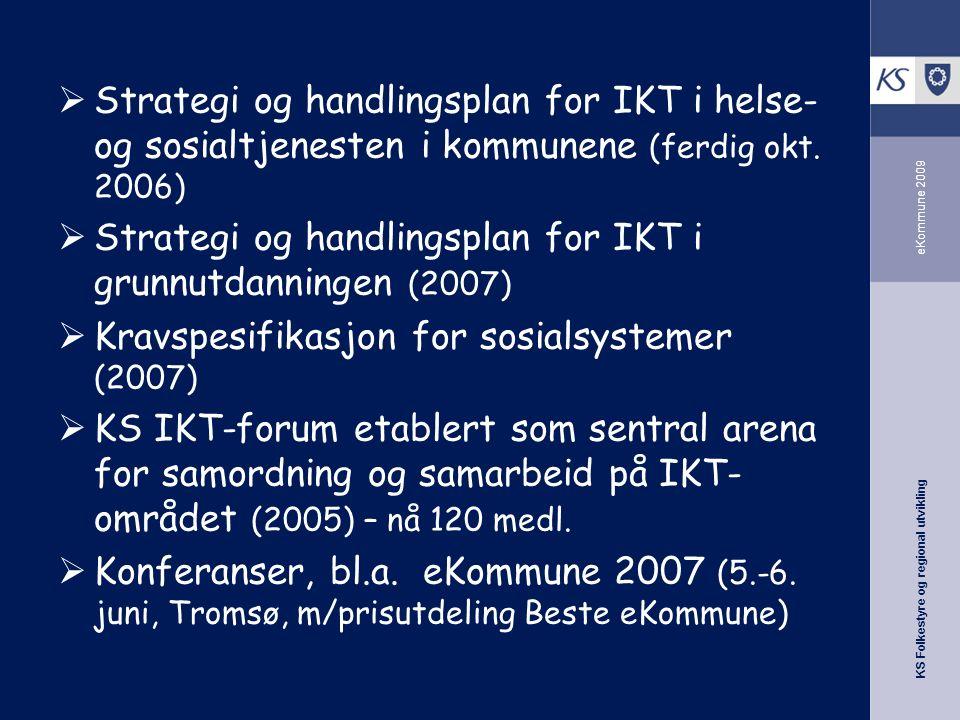 KS Folkestyre og regional utvikling eKommune 2009  Strategi og handlingsplan for IKT i helse- og sosialtjenesten i kommunene (ferdig okt.