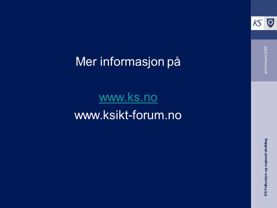 KS Folkestyre og regional utvikling eKommune 2009 Mer informasjon på www.ks.no www.ksikt-forum.no