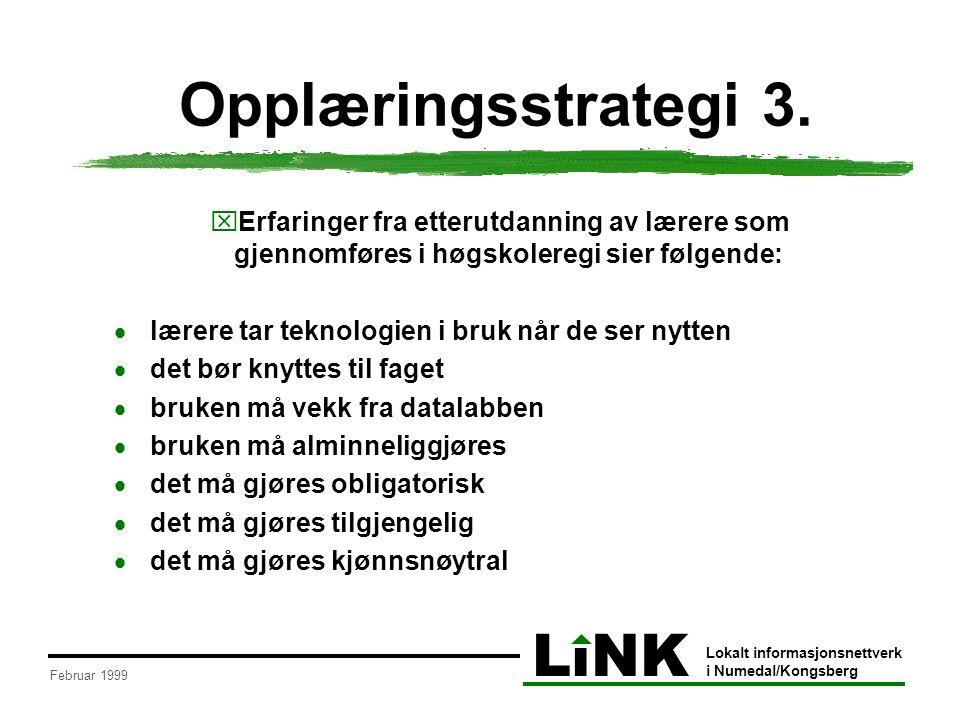 LiNK Lokalt informasjonsnettverk i Numedal/Kongsberg Februar 1999 Opplæringsstrategi 3. xErfaringer fra etterutdanning av lærere som gjennomføres i hø