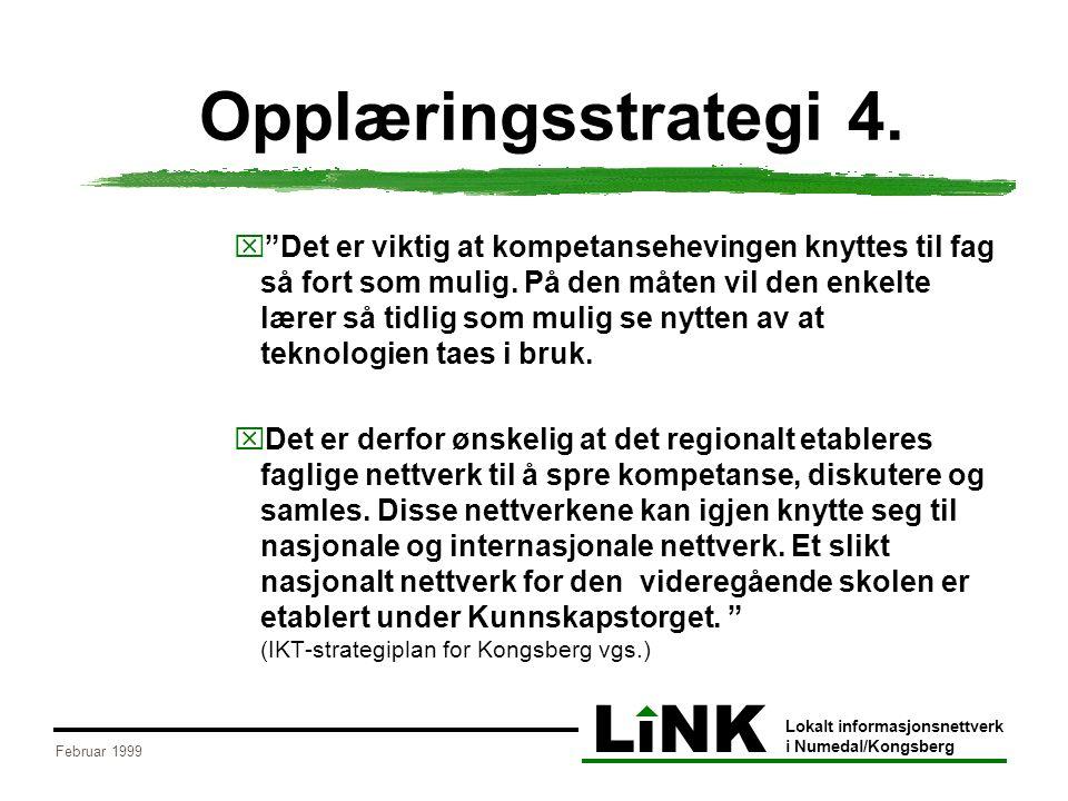 """LiNK Lokalt informasjonsnettverk i Numedal/Kongsberg Februar 1999 Opplæringsstrategi 4. x""""Det er viktig at kompetansehevingen knyttes til fag så fort"""