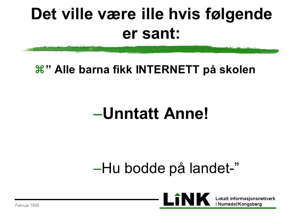 """LiNK Lokalt informasjonsnettverk i Numedal/Kongsberg Februar 1999 Det ville være ille hvis følgende er sant:  """" Alle barna fikk INTERNETT på skolen –"""