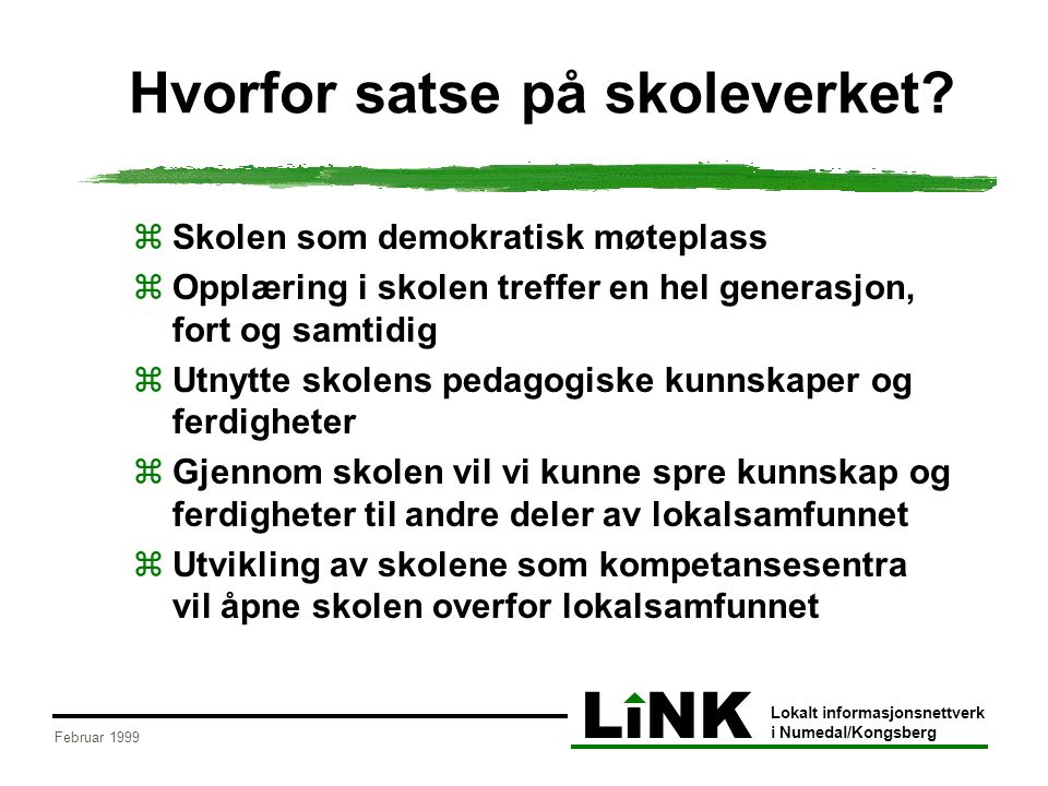 LiNK Lokalt informasjonsnettverk i Numedal/Kongsberg Februar 1999 Hvorfor satse på skoleverket?  Skolen som demokratisk møteplass  Opplæring i skole