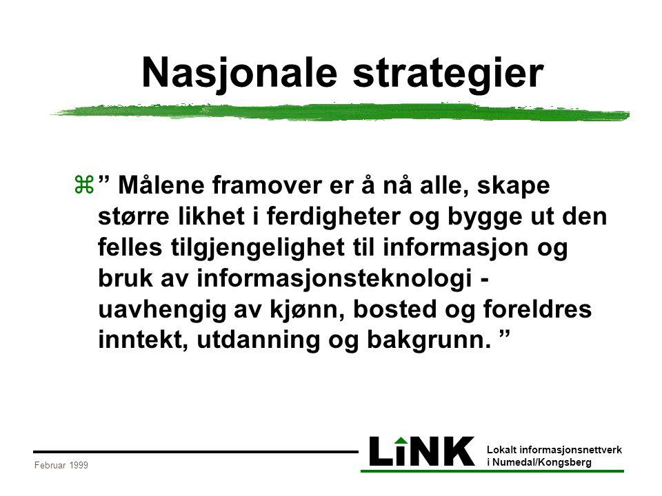 """LiNK Lokalt informasjonsnettverk i Numedal/Kongsberg Februar 1999 Nasjonale strategier  """" Målene framover er å nå alle, skape større likhet i ferdigh"""