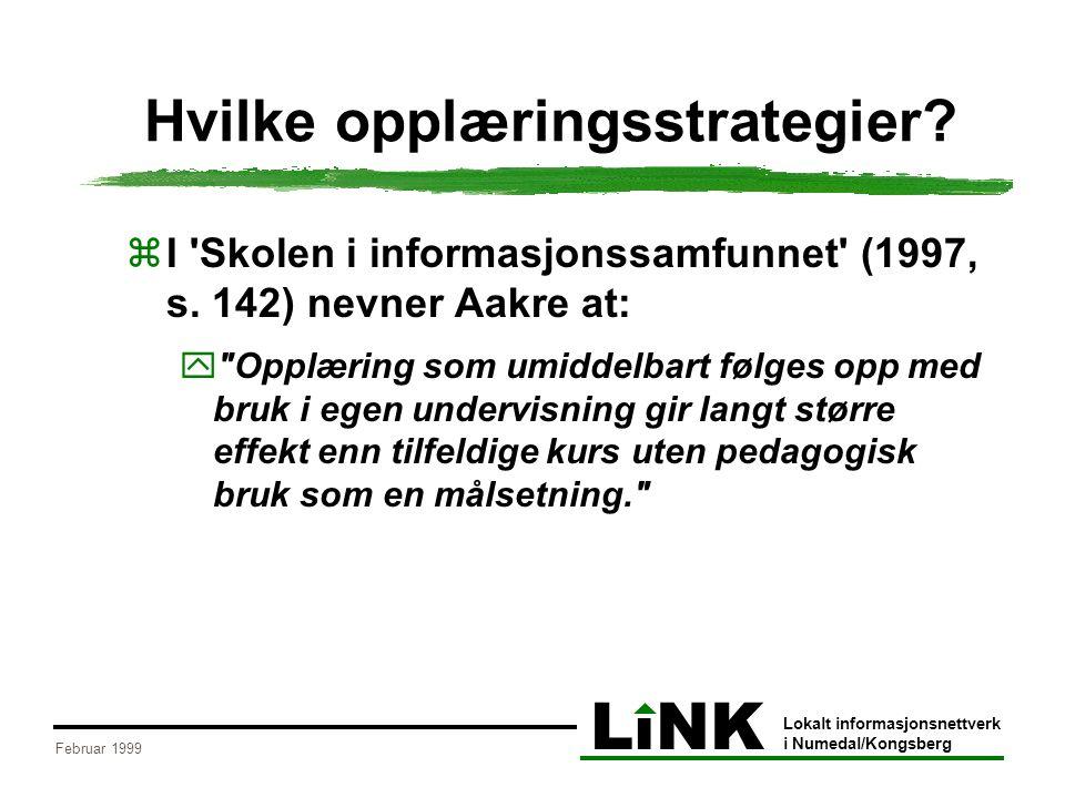 LiNK Lokalt informasjonsnettverk i Numedal/Kongsberg Februar 1999 Hvilke opplæringsstrategier?  I 'Skolen i informasjonssamfunnet' (1997, s. 142) nev