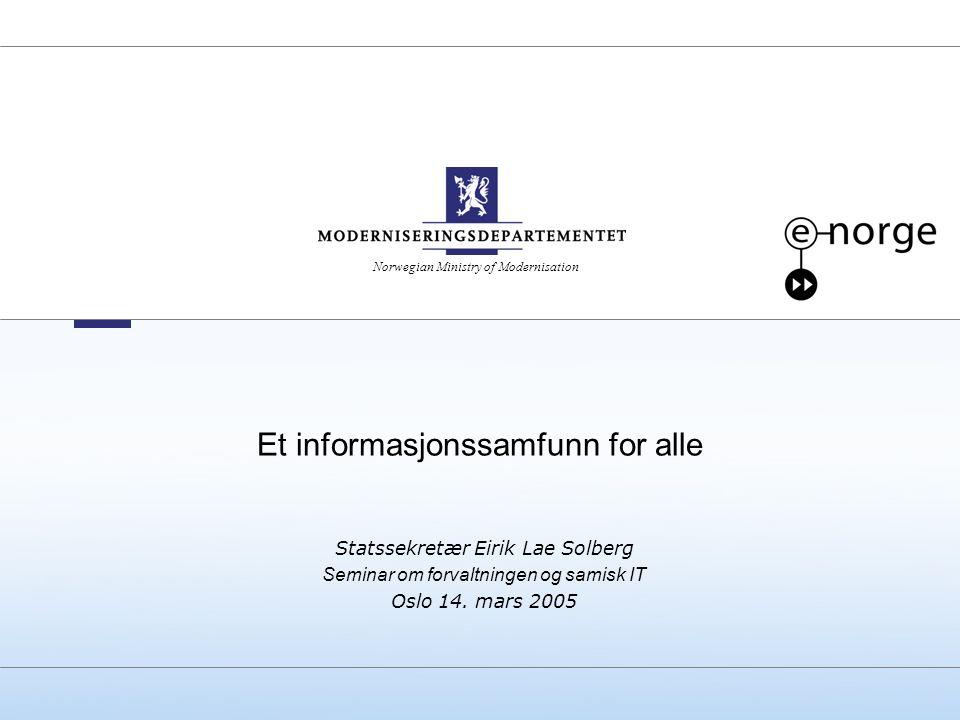 Norwegian Ministry of Modernisation Et informasjonssamfunn for alle Statssekretær Eirik Lae Solberg Seminar om forvaltningen og samisk IT Oslo 14. mar
