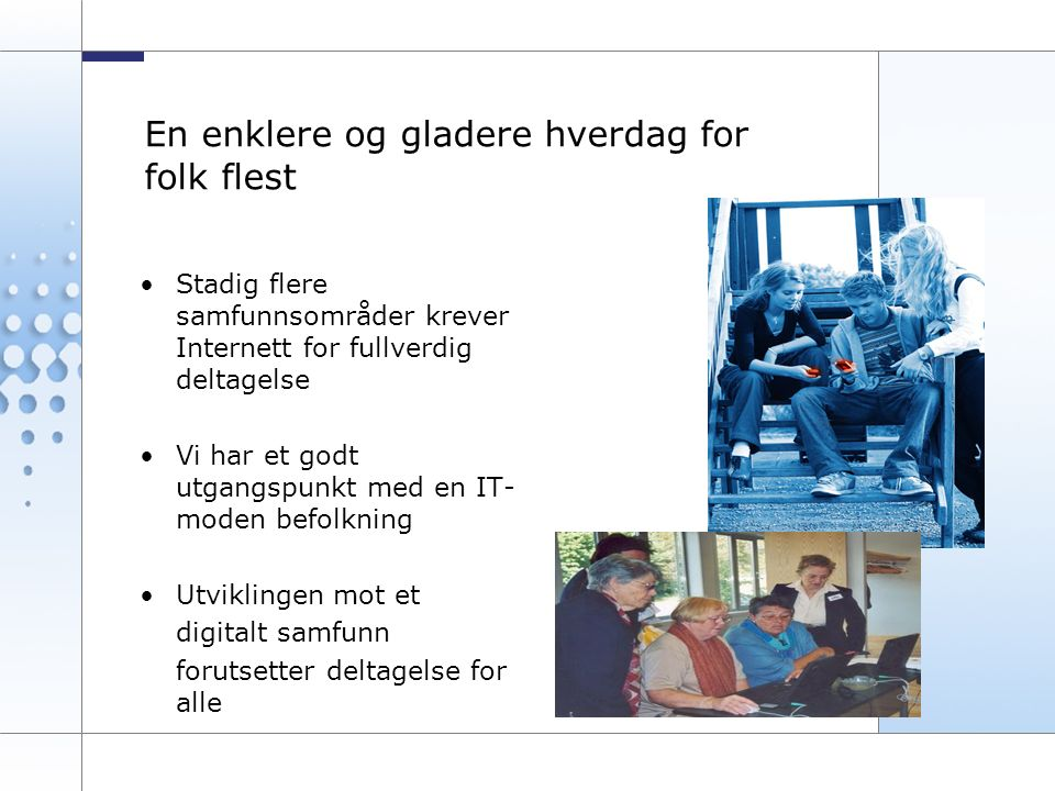 3 Vi må jobbe smartere, krav til økt produktivitet Brukervennlige tjenester er fremtiden En mer effektiv forvaltning gir flere og bedre tjenester Kvalitetsvurdering av offentlige nettsteder www.norge.no God bruk av IT kan bidra til å møte utfordringene