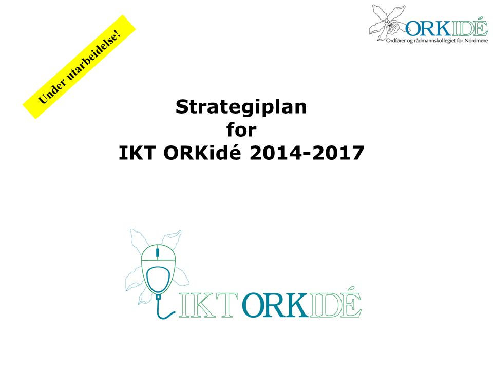Strategiplan for IKT ORKidé Under utarbeidelse!