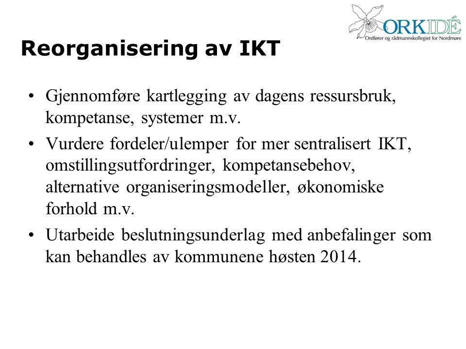Reorganisering av IKT Gjennomføre kartlegging av dagens ressursbruk, kompetanse, systemer m.v. Vurdere fordeler/ulemper for mer sentralisert IKT, omst