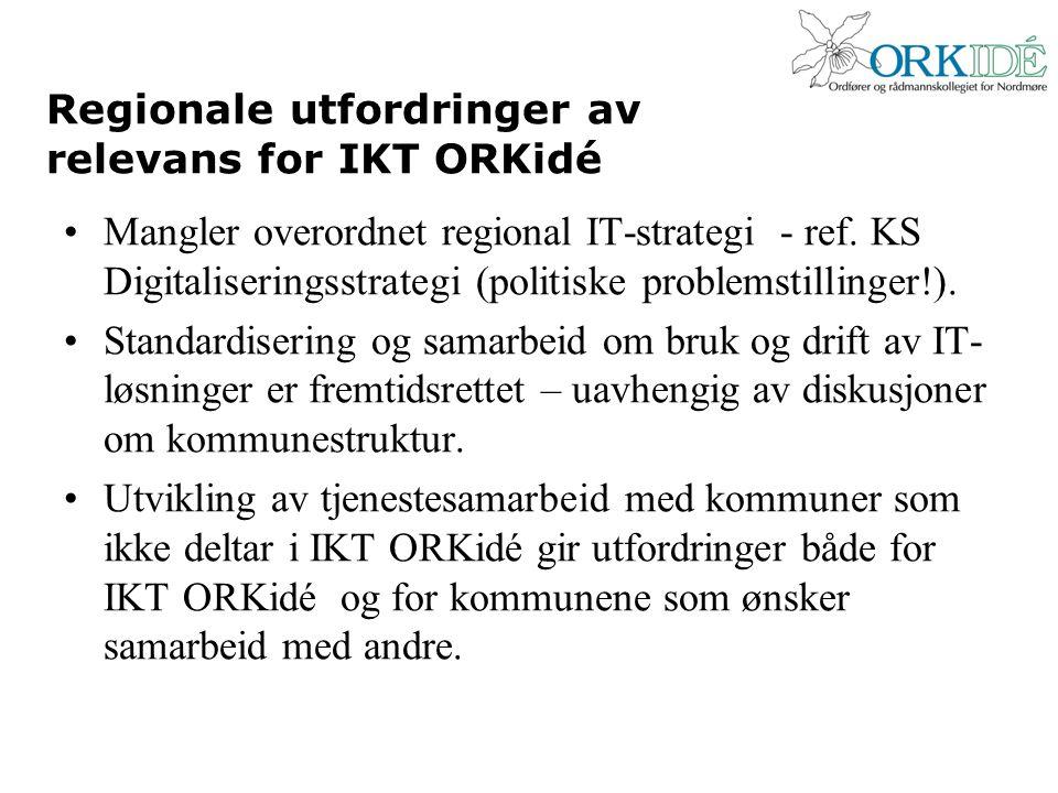 Regionale utfordringer av relevans for IKT ORKidé Mangler overordnet regional IT-strategi - ref. KS Digitaliseringsstrategi (politiske problemstilling