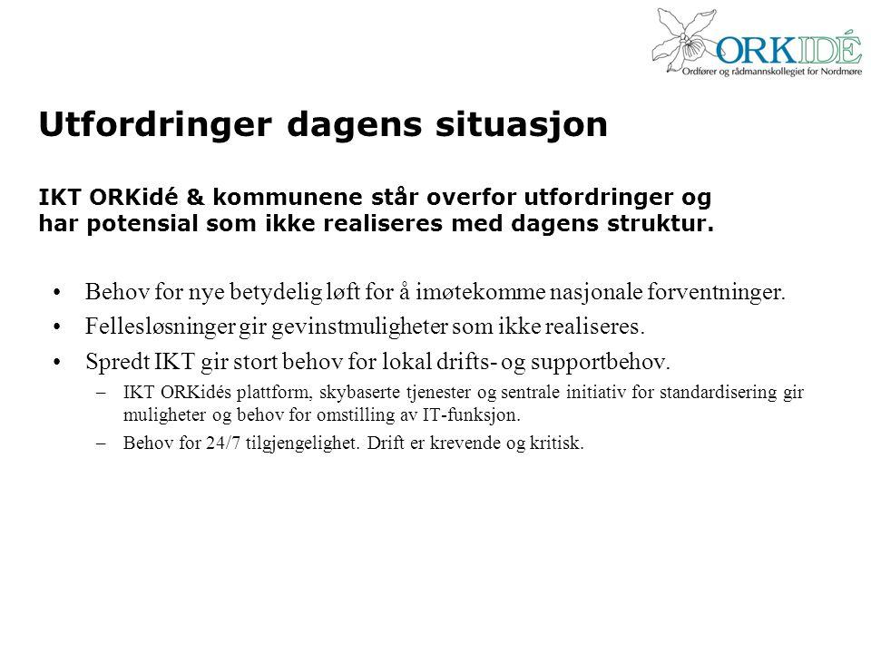 Utfordringer dagens situasjon IKT ORKidé & kommunene står overfor utfordringer og har potensial som ikke realiseres med dagens struktur. Behov for nye