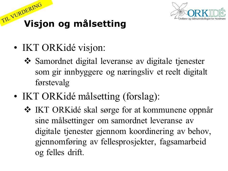 Visjon og målsetting IKT ORKidé visjon:  Samordnet digital leveranse av digitale tjenester som gir innbyggere og næringsliv et reelt digitalt førstev