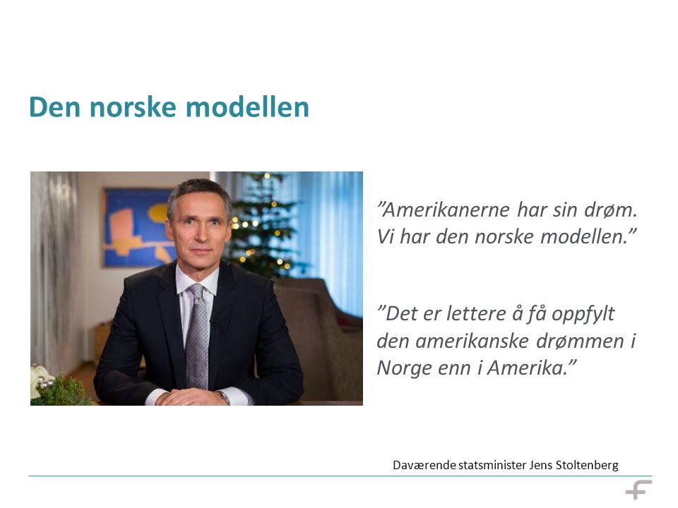 "Den norske modellen ""Amerikanerne har sin drøm. Vi har den norske modellen."" ""Det er lettere å få oppfylt den amerikanske drømmen i Norge enn i Amerik"