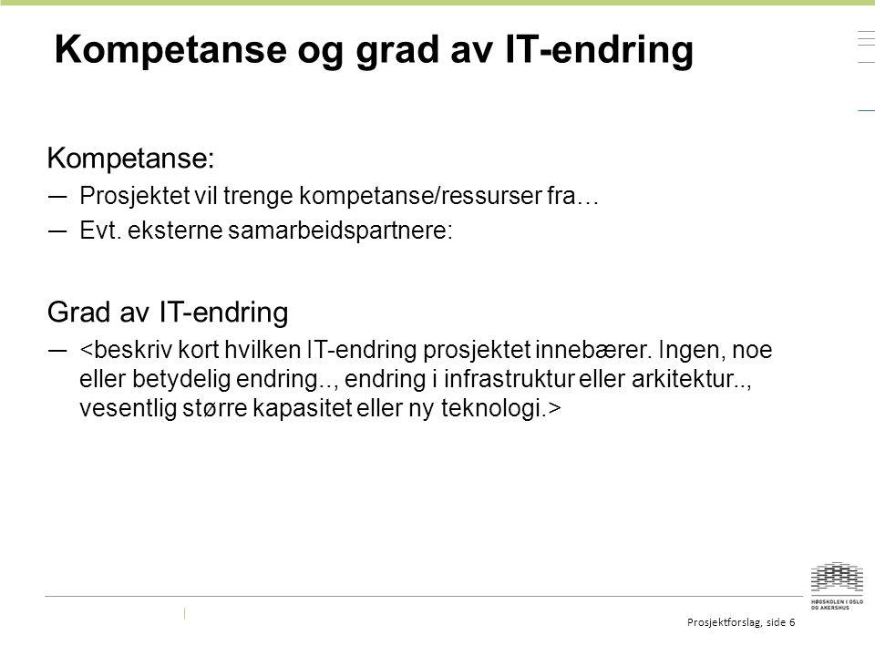 Kompetanse og grad av IT-endring Kompetanse: — Prosjektet vil trenge kompetanse/ressurser fra… — Evt.